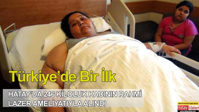 246 kiloluk kadının rahmi lazer ameliyatıyla alındı
