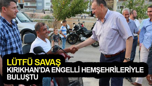 Lütfü Savaş Kırıkhan'da engelli hemşehrileriyle buluştu