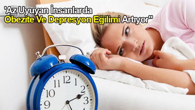 """'Az uyuyan insanlarda obezite ve depresyon eğilimi artıyor"""""""