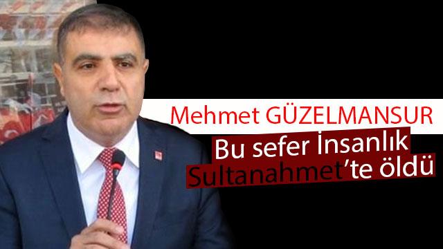 Mehmet Güzelmansur 'Bu sefer insanlık Sultanahmet'te öldü'
