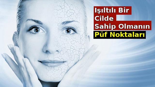 Işıltılı bir cilde sahip olmanın püf noktaları