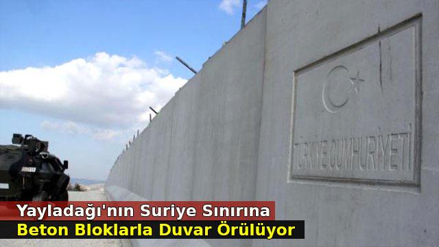 Yayladağı'nın Suriye sınırına beton bloklarla duvar örülüyor