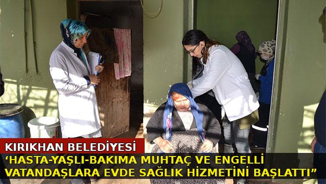 Kırıkhan Belediyesi 'Hasta, yaşlı, bakıma muhtaç ve engelli vatandaşlara evde sağlık hizmeti başlattı'