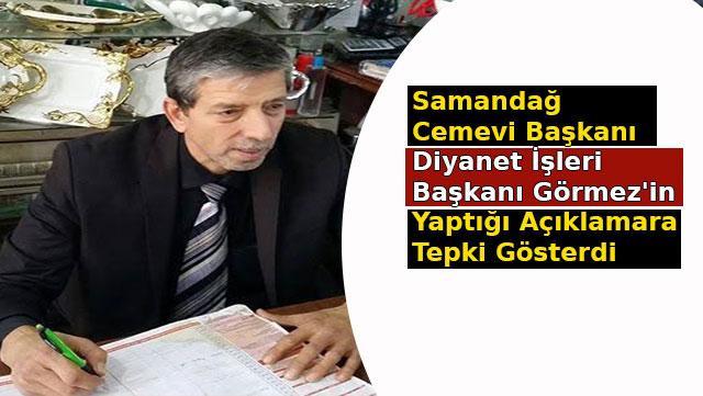 Samandağ  Cemevi Başkanı Diyanet İşleri  Başkanı Görmez'in Yaptığı açıklamara tepki gösterdi