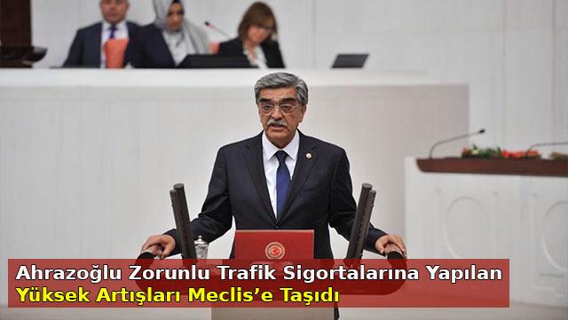 Ahrazoğlu Zorunlu trafik sigortalarına yapılan yüksek artışları Meclis'e taşıdı