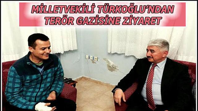 Milletvekili Türkoğlu'ndan Terör Gazisi'ne ziyaret