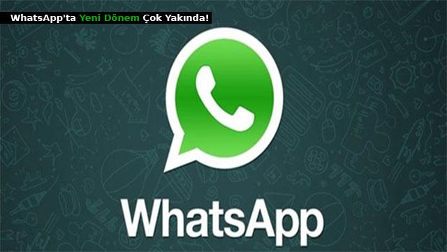 WhatsApp'ta yeni dönem çok yakında!