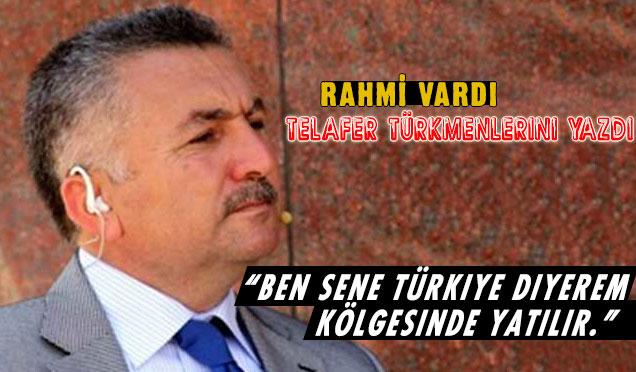 """""""Ben sene Türkiye diyerem, kölgesinde yatılır."""""""