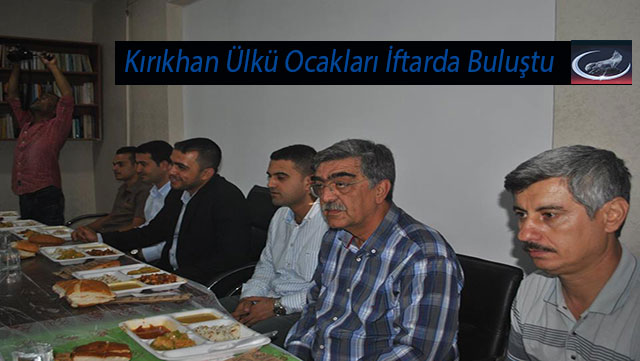 Kırıkhan Ülkü Ocakları Eğitim ve Kültür Vakfı üyeleri iftarda buluştu