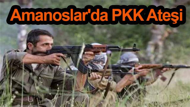 Amanoslar'da PKK ateşi