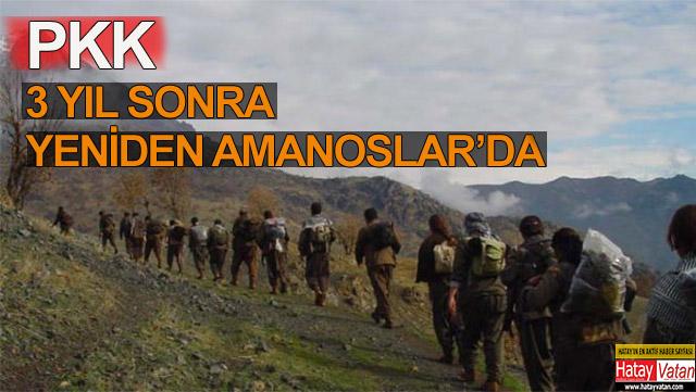 PKK 3 yıl sonra yeniden Amanoslar'da