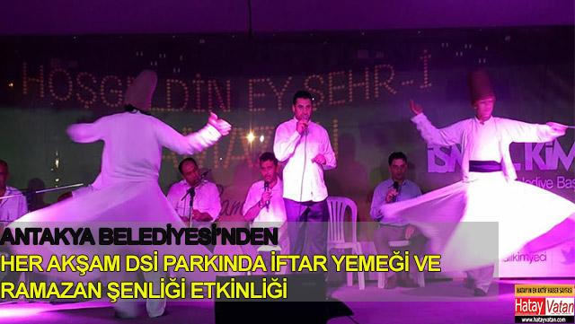 Antakya Belediyesi'nden her akşam DSİ parkında İftar yemeği ve Ramazan etkinliği