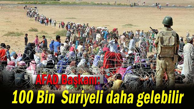 AFAD Başkanı: 100 bin göçmen 24 saatte gelir