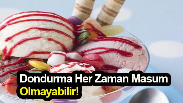 Dondurma her zaman masum olmayabilir!