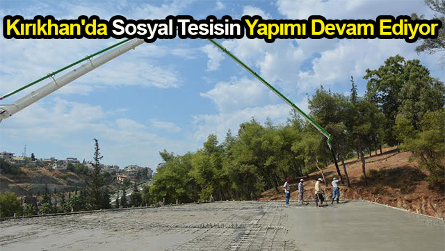 Kırıkhan'da Sosyal Tesisin yapımı devam ediyor