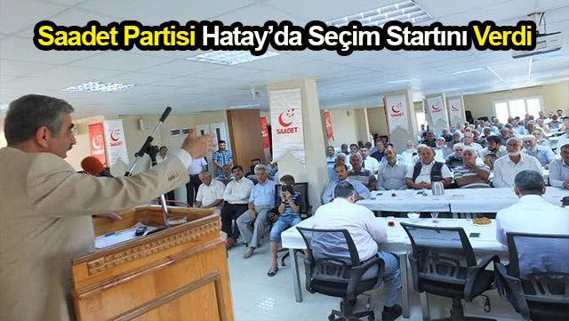 Saadet Partisi Hatay'da seçim startını verdi