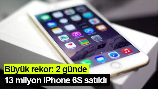Büyük rekor: 2 günde 13 milyon iPhone 6S satıldı