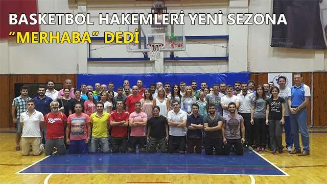 Basketbol Hakemleri yeni sezona 'Merhaba' dedi