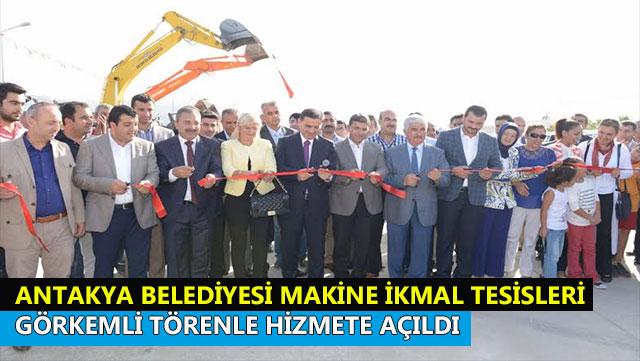 Antakya Belediyesi 'Makine İkmal Tesisleri' hizmete açıldı