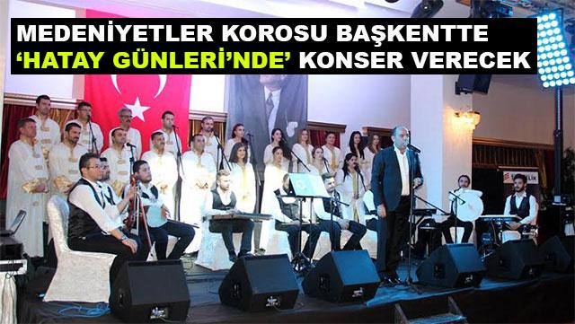 Medeniyetler Korosu Başkentte 'Hatay Günleri'nde' konser verecek