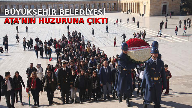 Büyükşehir Belediyesi Ata'nın huzuruna çıktı