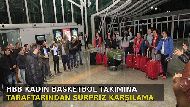 HBB Kadın Basketbol Takımına sürpriz karşılama