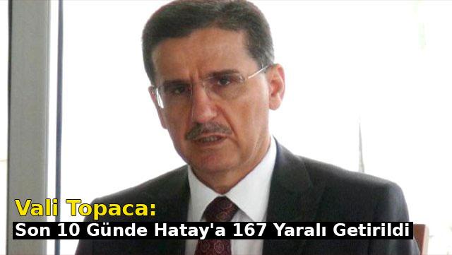 Vali Topaca 'son 10 günde Hatay'a 167 yaralı getirildi'