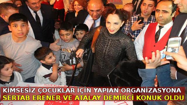 Kimsesiz çocuklar için yapılan organizasyona Sertap Erener ve Atalay Demirci konuk oldu