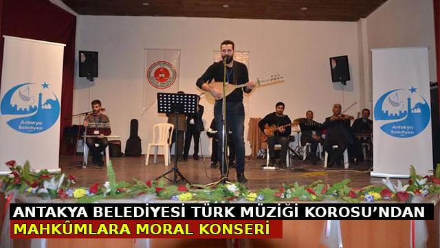 Antakya Belediyesi Türk Müziği Korosu'ndan mahkumlara moral konseri