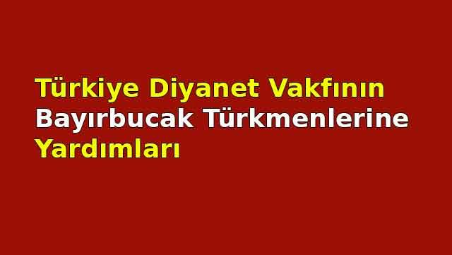 Tdv'nin Bayırbucak Türkmenlerine yardımları