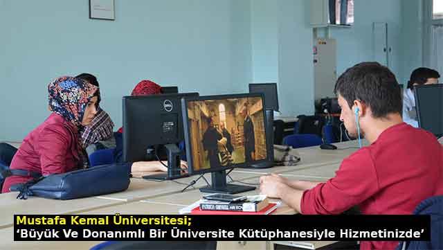 MKÜ 'Büyük ve donanımlı bir Üniversite Kütüphanesiyle hizmetinizde'