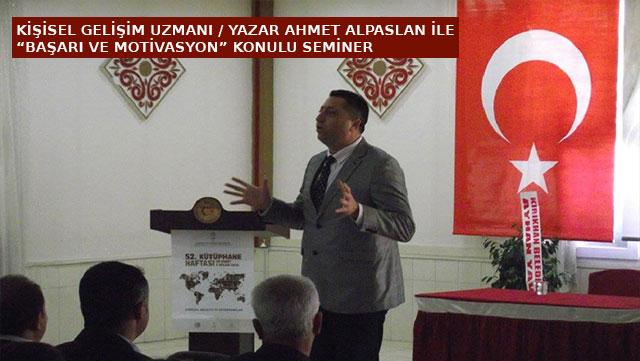Kişisel Gelişim Uzmanı-Yazar Ahmet Alpaslan ile 'Başarı ve Motivasyon' konulu seminer
