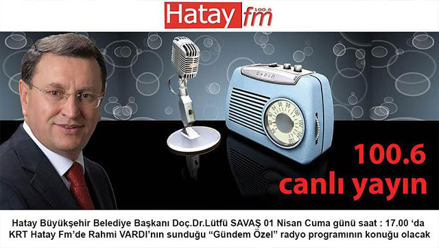Başkan Savaş KRT Hatay FM'de Rahmi Vardı'nın konuğu olacak