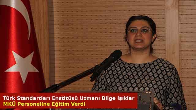 Türk Standartları Enstitüsü Uzmanı Bilge Işıklar MKÜ personeline eğitim verdi