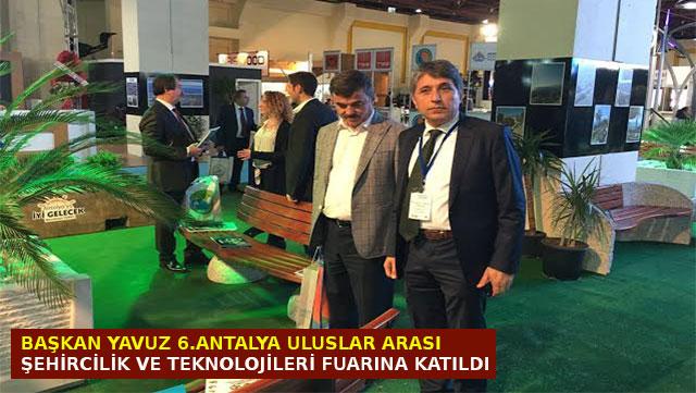 Başkan Yavuz 6. Antalya Uluslararası Şehircilik ve Teknolojileri fuarına katıldı
