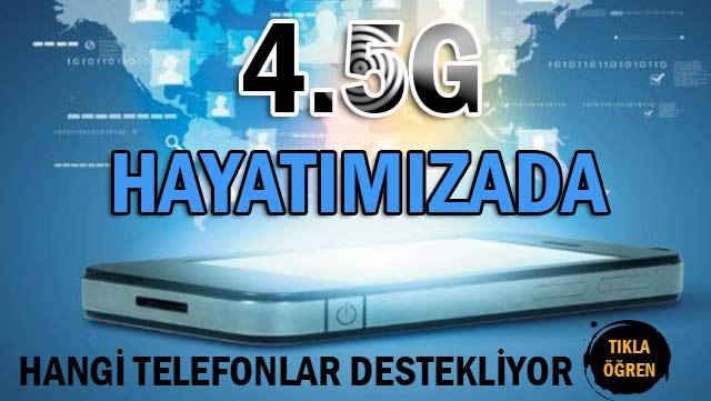 4.5G Bugün itibariyle hayatımıza girdi, Peki hangi telefonlar 4.5G yi destekliyor