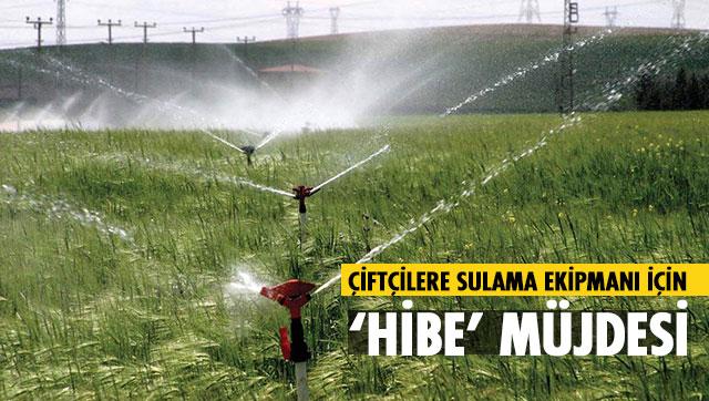 Çiftçilere sulama ekipmanı için 'Hibe' müjdesi