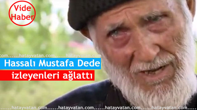 Hassalı Mustafa Dede Herkesi gözyaşlarına boğdu