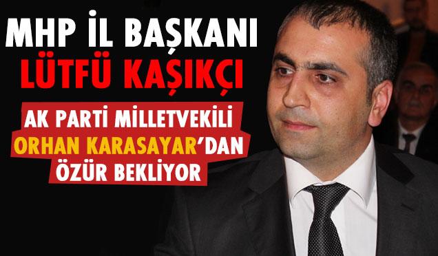 MHP İl Başkanı Lütfü Kaşıkçı 'Özür bekliyor'