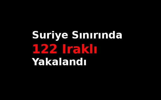 Suriye sınırında 122 Iraklı yakalandı