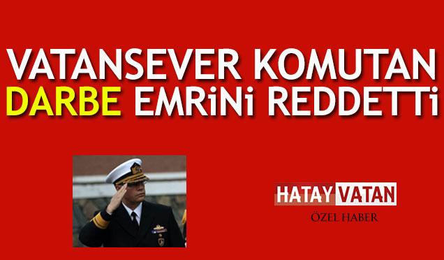 Vatansever Komutan Darbe Emrini Reddetti