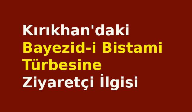 Kırıkhan'daki Bayezid-i Bistami Türbesine ziyaretçi ilgisi
