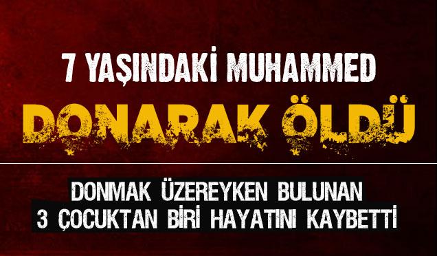 7 Yaşındaki Muhammed donarak öldü
