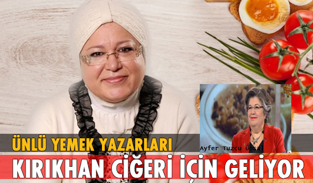Türkiye'nin ünlü yemek yazarları Kırıkhan Ciğeri için geliyor