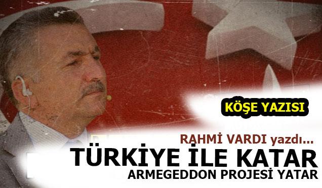 Türkiye ile Katar Armegeddon projesi yatar