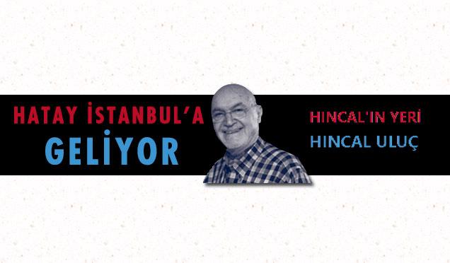 Sabah Gazetesi Yazarı Hıncal Uluş'dan Hatay ile ilgili köşe yazısı