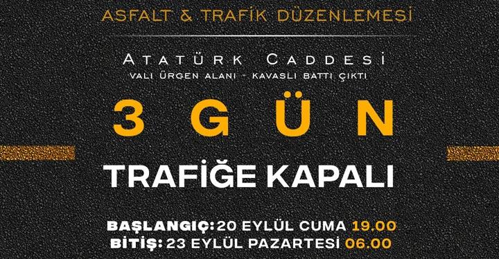 Sürücülerin Dikkatine Atatürk Caddesi 3 Gün Trafiğe Kapanıyor