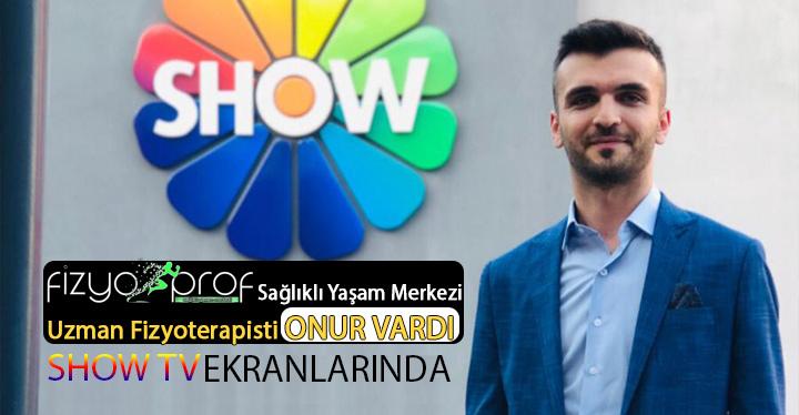 FizyoProf Uzman Fizyoterapisti Onur Vardı Show TV'ye konuk oldu