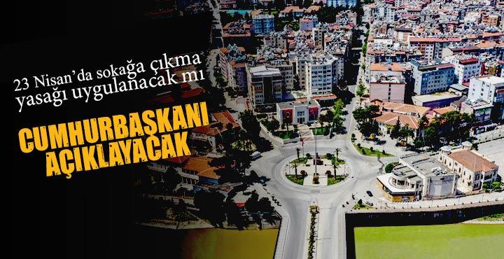 23 Nisan'da 4 gün sokağa çıkma yasağı mı geliyor
