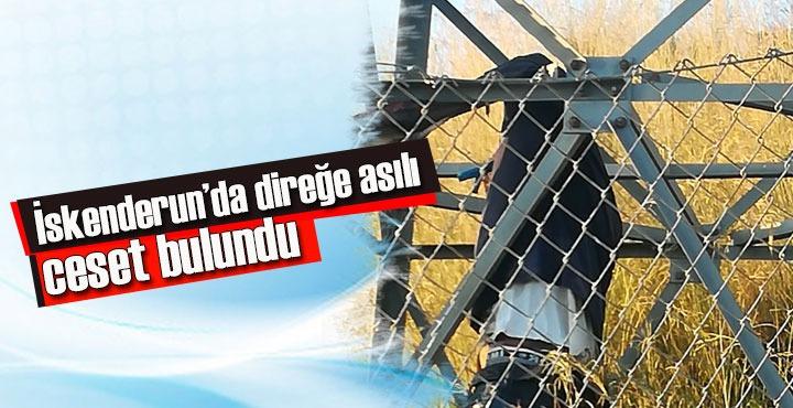 İskenderun'da elektrik direğine asılı ceset bulundu